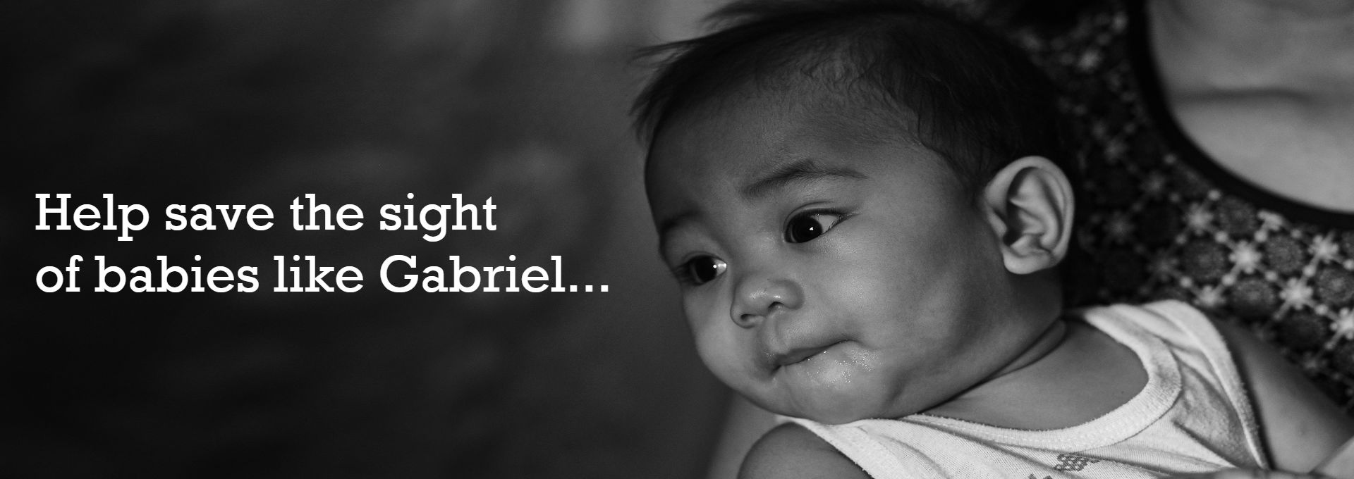 Baby Gabriel from Philippines suffers from ROP and is at risk of going needlessly blind.